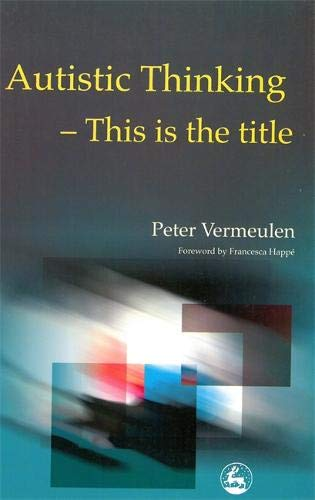 Autistic Thinking: This Is the Title por Peter Vermeulen