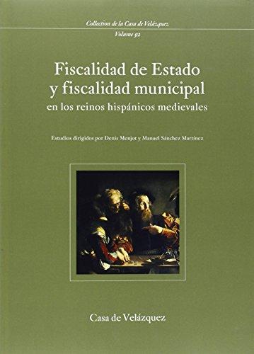 Fiscalidad de Estado y Fiscalidad Municipal en los Reinos Hispánicos Medievales : actas del coloquio celebrado en Madrid, en 2 sesiones de 1999 y 2000