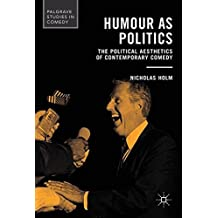 Humour As Politics: The Political Aesthetics of Contemporary Comedy