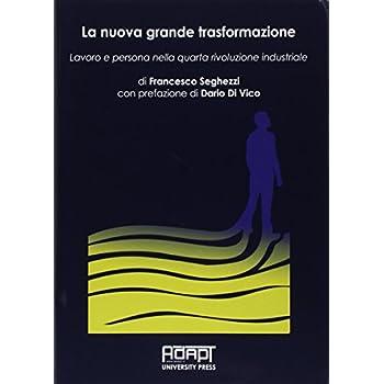 La Nuova Grande Trasformazione. Lavoro E Persona Nella Quarta Rivoluzione Industriale