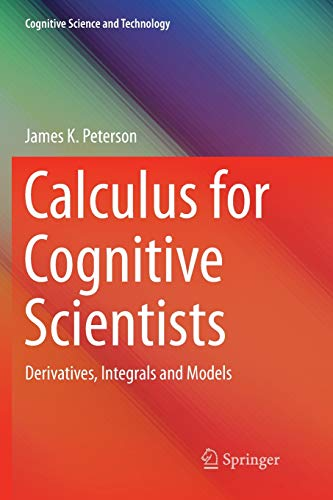 Calculus for Cognitive Scientists: Derivatives, Integrals and Models (Cognitive Science and Technology)