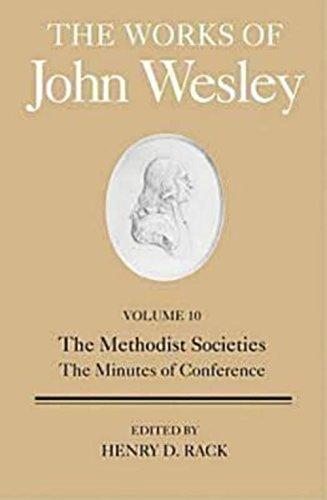 United Methodist Set (The Works of John Wesley Volume 10: The Methodist Societies, the Minutes of Conference)