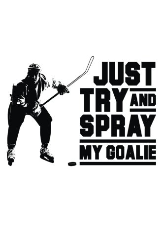 Just Try And Spray My Goalie: Notebook Diary por My Lined Journal