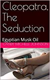 Cleopatra, The Seduction: Egyptian Musk Oil (English Edition)