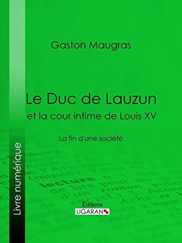 Le Duc de Lauzun et la cour intime de Louis XV: La fin d'une société par Gaston Maugras