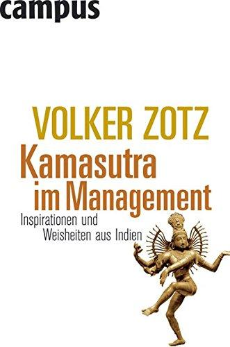 Kamasutra im Management: Inspirationen und Weisheiten aus Indien