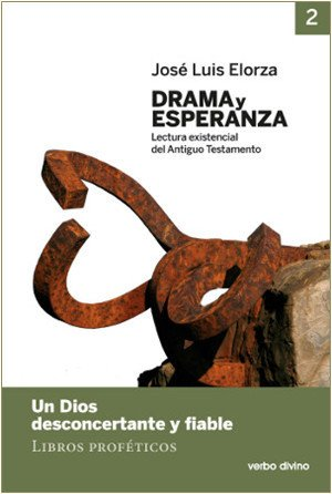Drama y esperanza II : lectura existencial del Antiguo Testamento : un Dios desconcertante y fiable. Libros proféticos por José Luis Elorza Ugarte