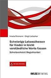 Schwierige Lebensthemen für Kinder in leicht verständliche Worte fassen: Schreibwerkstatt Biografiearbeit. Mit Online-Materialien