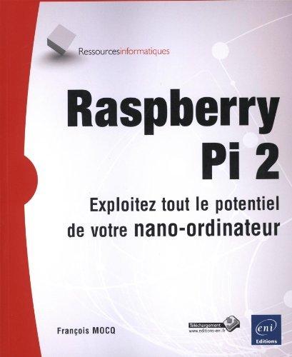 Raspberry Pi 2 - Exploitez tout le potentiel de votre nano-ordinateur de Franois MOCQ (13 mai 2015) Broch