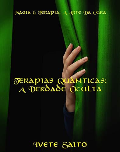 TERAPIAS QUÂNTICAS: A VERDADE OCULTA (MAGIA & TERAPIA – A ARTE DA CURA Livro 1) (Portuguese Edition)