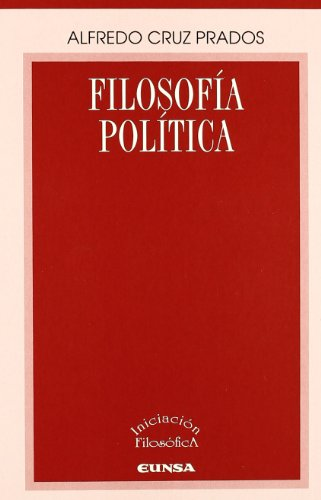 Filosofía política (Iniciación filosófica) por Alfredo Cruz Prados