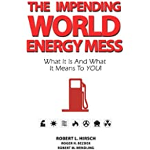 The Impending World Energy Mess: What It Is and What It Means to You!