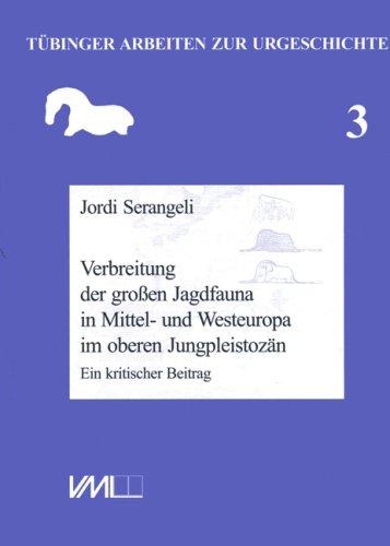Verbreitung der grossen Jagdfauna in Mittel- und Westeuropa im oberen Jungpleistozän: Ein kritischer Beitrag