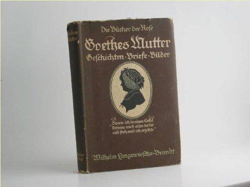 Goethes Mutter wie sie selbst in ihren Briefen sich gibt, und was ihre junge Freundin Bettina Brentano von ihr erzählt. Hrsg. v. Käte Tischendorf.