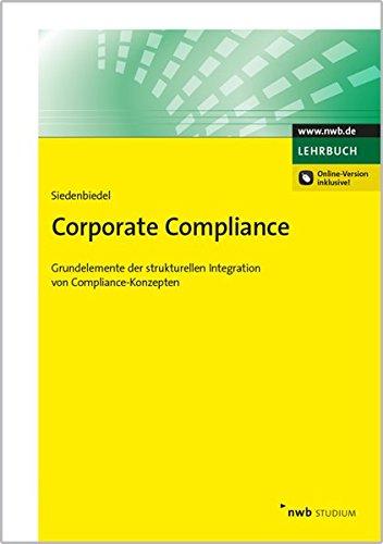 Corporate Compliance: Grundelemente der strukturellen Integration von Compliance-Konzepten. (NWB Studium Betriebswirtschaft)