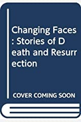 Changing Faces: Stories of Death and Resurrection Paperback