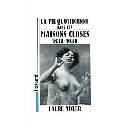 La Vie quotidienne dans les maisons closes: 1830-1930