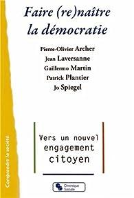 Faire (re)naître la démocratie par Pierre-Olivier Archer