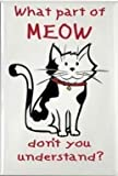 A funny fridge magnet with a picture of a Cat with the wording What part of Meow don't you understand from our unique animal gift range. An original Birthday or Christmas stocking filler gift idea for a Cat lover !