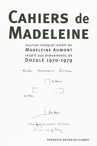 Cahiers de Madeleine. Journal intégral inédit de Madeleine Aumont relatif aux événements de Dozulé 1970-1979.