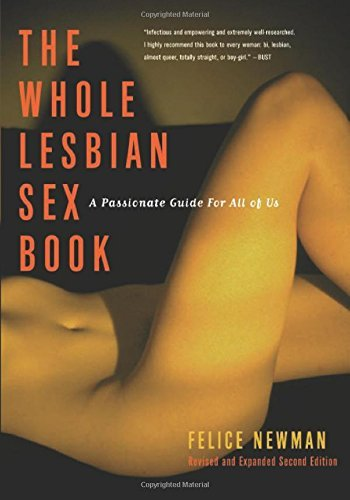 The Whole Lesbian Sex Book: A Passionate Guide for All of Us by Felice Newman (2004-10-27)