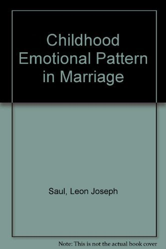 Childhood Emotional Pattern in Marriage by Leon Joseph Saul (1979-05-01)