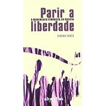 Parir a Liberdade: O Movemento Feminista En Galicia (Oeste [divulgación & ensayo])