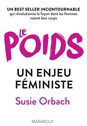 Le poids un enjeu féministe: Un best seller incontournable qui révolutionne la façon dont les femmes voient leur corps