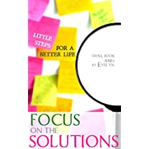 Focus on the Solutions (Small Book Series 1) (English Edition)