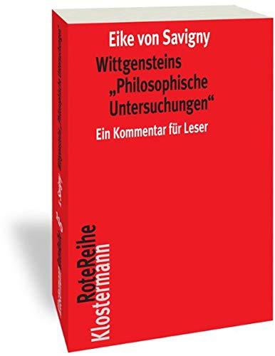 """Wittgensteins """"Philosophische Untersuchungen"""": Ein Kommentar für Leser (in einem Band) (Klostermann RoteReihe, Band 110)"""