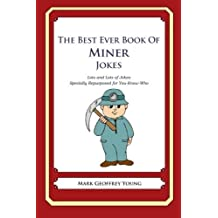 The Best Ever Book of Miner Jokes: Lots and Lots of Jokes Specially Repurposed for You-Know-Who by Mark Geoffrey Young (2012-06-15)