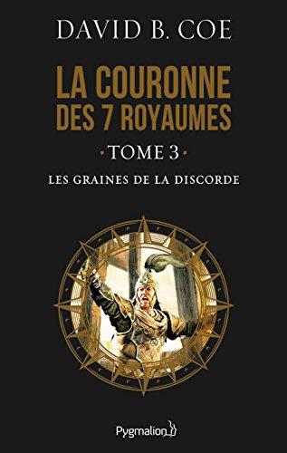 La couronne des 7 royaumes (Tome 3) - Les Graines de la discorde par David B. Coe