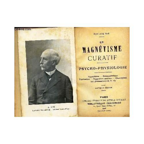Le magnétisme curatif. Psycho-Physiologie. Hypnotisme - Somnambulisme - Fascination - Suggestion mentale - Clairvoyance - Loi phénoménale de la vie.