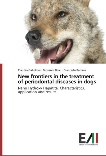 New frontiers in the treatment of periodontal diseases in dogs: Nano Hydroxy Hapatite. Characteristics, application and results por Claudio Gallottini