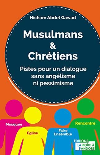 Musulmans et chrétiens - Pistes pour un dialogue sans angélisme ni pessimisme par Hicham Abdel gawad