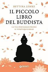 Il piccolo libro del buddista. La via per raggiungere il vero equilibrio