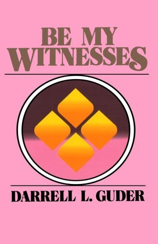 Be My Witness: The Church's Mission, Message, and Messengers by Mr. Darrell L. Guder (1985-10-15)
