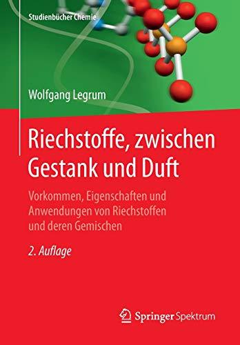 Riechstoffe, zwischen Gestank und Duft: Vorkommen, Eigenschaften und Anwendung von Riechstoffen und deren Gemischen (Studienbücher Chemie)