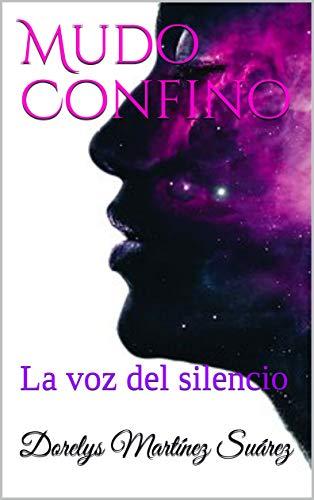 Mudo Confino: La voz del silencio par Dorelys Martínez Suárez