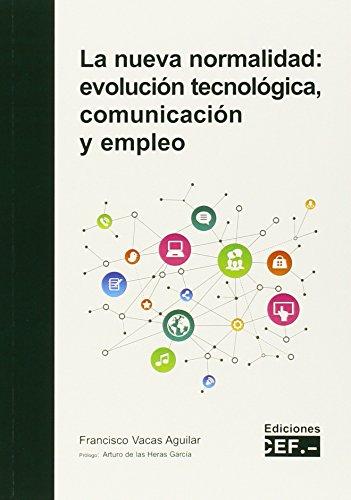 La nueva normalidad: evolución tecnológica, comunicación y empleo por Francisco Vacas Aguilar