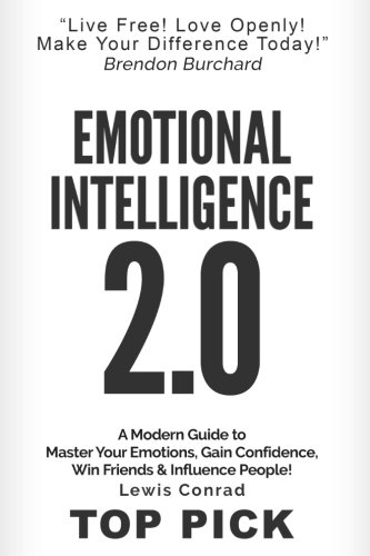 Emotional Intelligence 2.0: A Modern Guide to Master Your Emotions,Gain Confidence, Win Friends & Influence People!: Volume 2