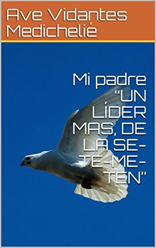 "Mi padre ""UN LÍDER MAS, DE LA SE-TE-ME-TEN"""