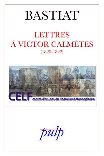 Lettres à Frédéric Calmètes (Bibliothèque libérale francophone t. 1)