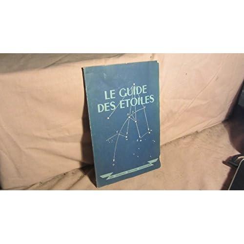 Le Guide des étoiles : Par le capitaine de frégate Pierre Sizaire