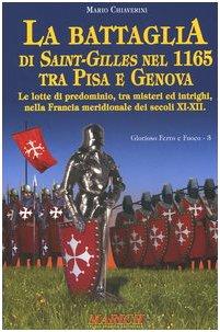 La battaglia di Saint-Gilles nel 1165 tra Pisa e Genova. Le lotte di predominio, tra misteri ed intrighi, nella Francia meridionale dei secoli XI-XII