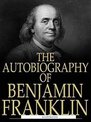 The Autobiography of Benjamin Franklin(illustrated) (English Edition)