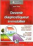 Devenir diagnostiqueur immobilier : Présentation de la profession. Tout savoir pour s'installer à son compte. Le guide du salarié de Alain Périé ( 15 décembre 2011 )...