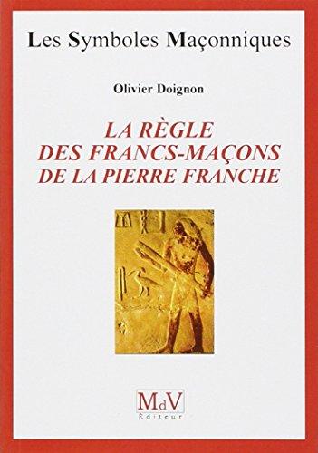 La règle des francs-maçons de la pierre de Franche par Olivier Doignon