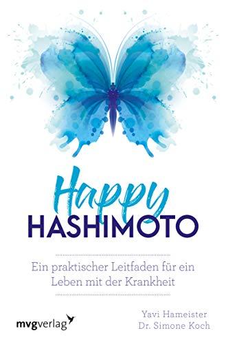 Happy Hashimoto: Ein praktischer Leitfaden für ein Leben mit der Krankheit