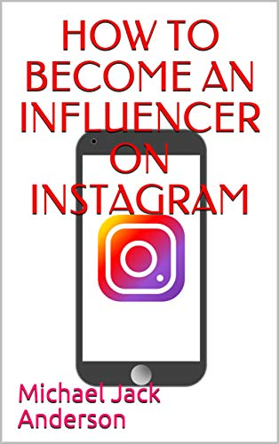 HOW TO BECOME AN INFLUENCER ON INSTAGRAM (English Edition)
